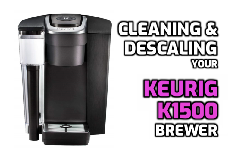 Cleaning Descaling K1500 Brewer Keurig