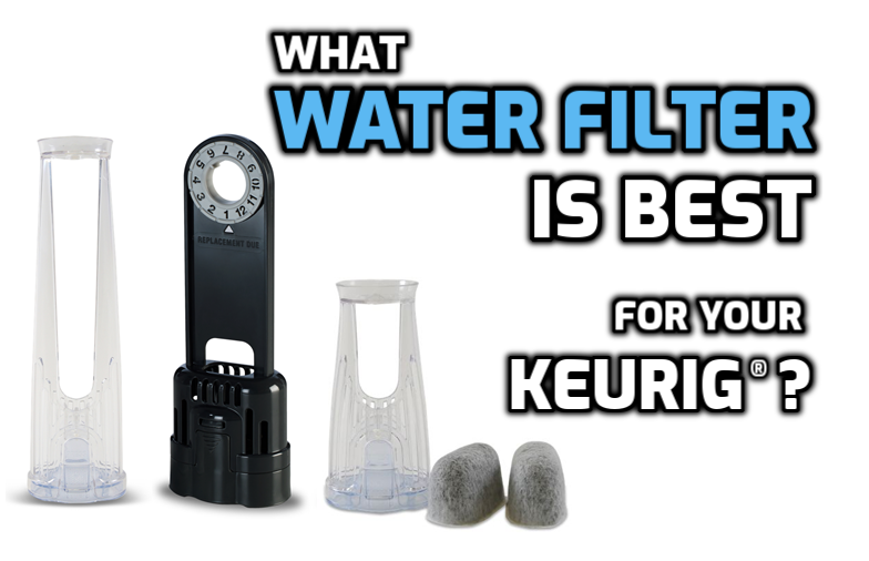 What water filter is best for your keurig coffee brewer?