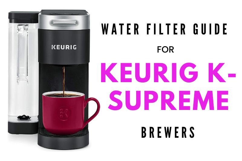 ksupreme water filter guide plus keurig